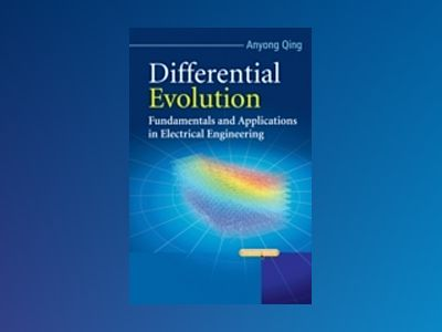 Differential Evolution: Fundamentals and Applications in Electrical Enginee av A. Qing