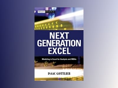 Next Generation Excel: Modeling in Excel for Analysts and MBAs av Isaac Gottlieb