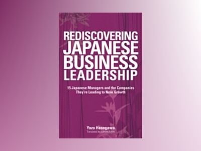 Rediscovering Japanese Business Leadership: 15 Japanese Managers and the Co av Yozo Hasegawa