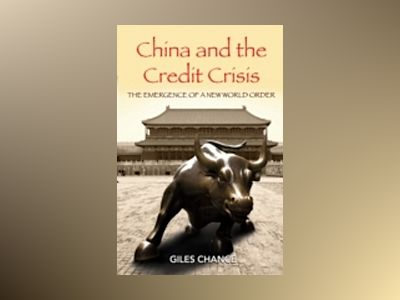 China and the Credit Crisis: The Emergence of a New World Order av Giles Chance