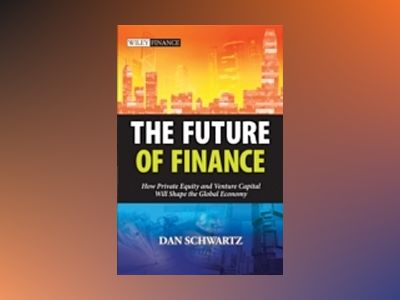The Future of Finance: How Private Equity and Venture Capital Will Shape th av Dan Schwartz