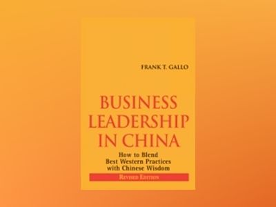Business Leadership in China (Revised Edition): How to Blend Best Western P av Frank Gallo