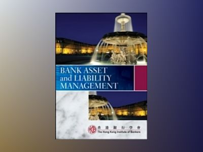 Bank Asset and Liability Management av Hong Kong Institute of Bankers