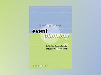 The Business of Event Planning: Behind-the-Scenes Secrets of Successful Spe av Judy Allen