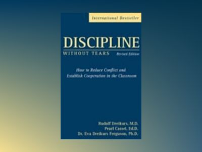 Discipline Without Tears, Revised Edition: How to Reduce Conflict and Estab av Pearl Cassel