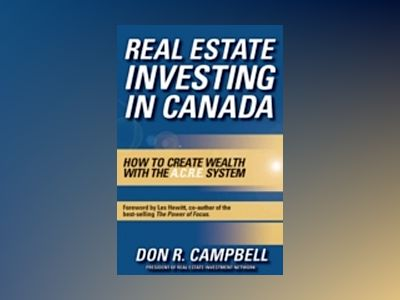 Real Estate Investing in Canada: Creating Wealth with the ACRE System av Don R. Campbell