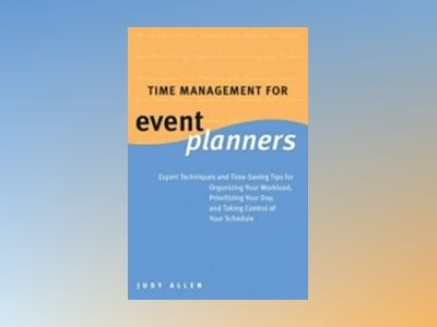 Time Management for Event Planners: Expert Techniques and Time-Saving Tips av Judy Allen