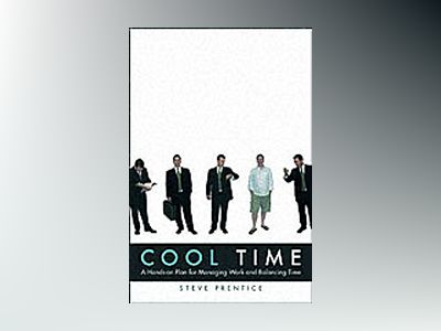 Cool Time: A Hands-on Plan for Managing Work and Balancing Time av Steve Prentice