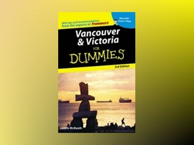 Vancouver & Victoria For Dummies, 3rd Edition av Chris McBeath