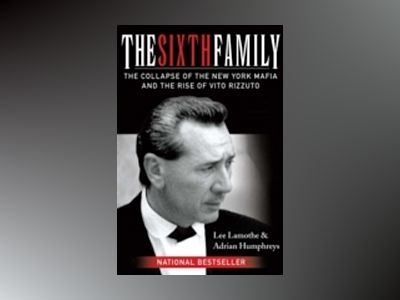 The Sixth Family: The Collapse of the New York Mafia and the Rise of Vito R av LeeLamothe
