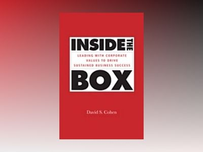 Inside the Box: Leading With Corporate Values to Drive Sustained Business S av David S Cohen