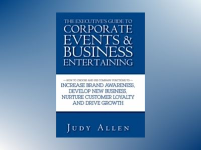 The Executive's Guide to Corporate Events and Business Entertaining: How to av Judy Allen