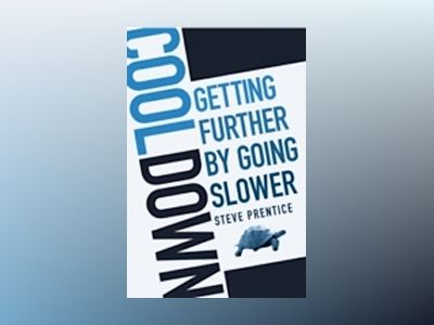 Cool Down: Getting Further by Going Slower av Steve Prentice