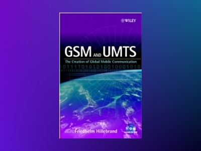 GSM and UMTS: The Creation of Global Mobile Communication av Friedhelm Hillebrand