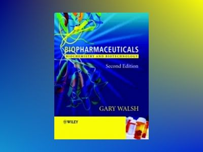 Biopharmaceuticals: Biochemistry and Biotechnology, 2nd Edition av Gary Walsh
