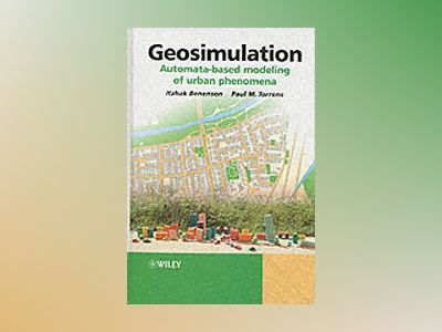 Geosimulation: Automata-based modeling of urban phenomena av Itzhak Benenson