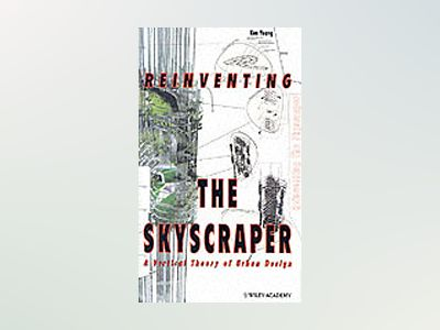 Reinventing the Skyscraper: A Vertical Theory of Urban Design av Ken Yeang