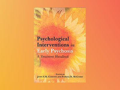 Psychological Interventions in Early Psychosis: A Practical Treatment Handb av John Gleeson