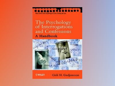 The Psychology of Interrogations and Confessions: A Handbook av Gisli H. Gudjonsson