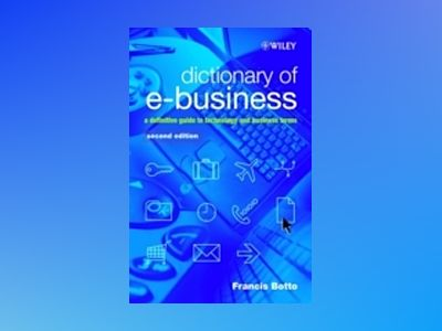 Dictionary of e-Business: A Definitive Guide to Technology and Business Ter av Francis Botto