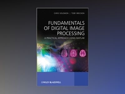 Fundamentals of Digital Image Processing: A Practical Approach with Example av Chris Solomon