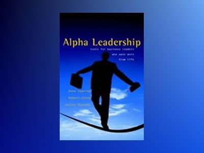 Alpha Leadership: Tools for Business Leaders Who Want More from Life av Anne Deering