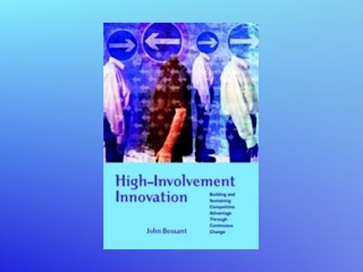 High-Involvement Innovation : Building and Sustaining Competitive Advantage av John Bessant