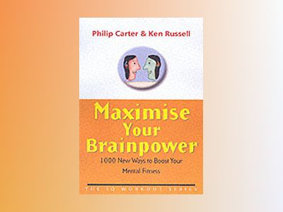 Maximize Your Brainpower: 1000 New Ways To Boost Your Mental Fitness av Ken Russell