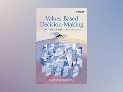 Values-Based Decision-Making for the Caring Professions av David Seedhouse