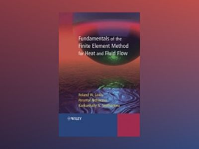 Fundamentals of the Finite Element Method for Heat and Fluid Flow av R. W. Lewis