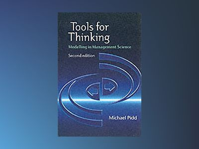 Tools for Thinking: Modelling in Management Science, 2nd Edition av Michael Pidd
