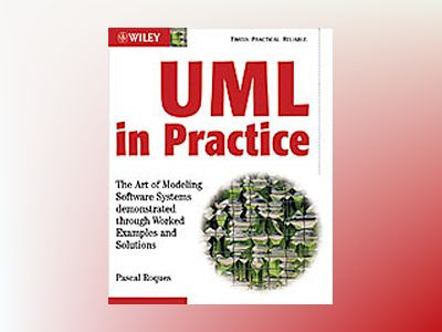 UML in Practice: The Art of Modeling Software Systems Demonstrated through av Pascal Roques