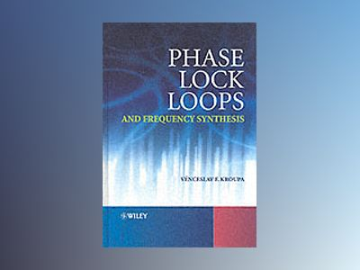 Phase Lock Loops and Frequency Synthesis av Vnceslav F. Kroupa