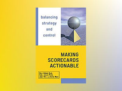 Making Scorecards Actionable: Balancing Strategy and Control av Nils-Göran Olve