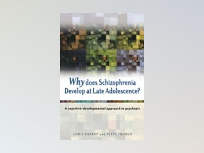 Why Does Schizophrenia Develop at Late Adolescence?: A Cognitive-Developmen av Chris Harrop