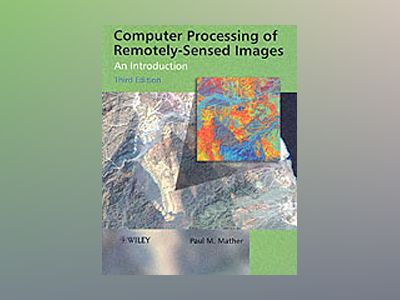 Computer Processing of Remotely-Sensed Images: An Introduction, 3rd Edition av Paul M. Mather