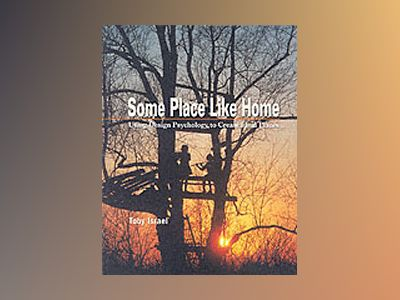 Some Place Like Home: Using Design Psychology to Create Ideal Places av Toby Israel