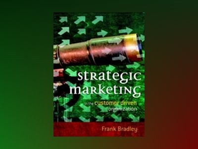 Strategic Marketing: In the Customer Driven Organization av Frank Bradley