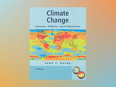 Climate Change: Causes, Effects, and Solutions av John T. Hardy