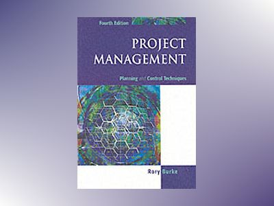 Project Management: Planning and Control Techniques, Fourth Edition av Rory Burke