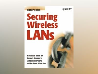 Securing Wireless LANs: A Practical Guide for Network Managers, LAN Adminis av Gilbert Held