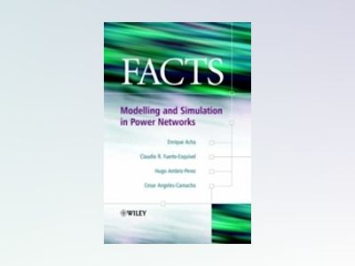 FACTS: Modelling and Simulation in Power Networks av Enrique Acha