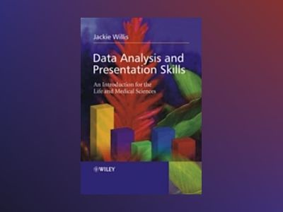 Data Analysis and Presentation Skills: An Introduction for the Life and Med av Jackie Willis