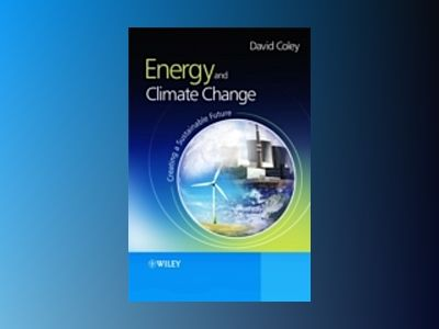 Energy and Climate Change: Creating a Sustainable Future av David Coley