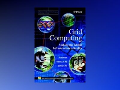 Grid Computing: Making the Global Infrastructure a Reality av Fran Berman