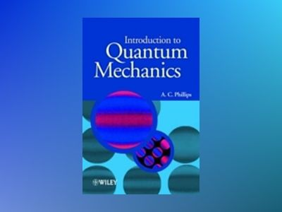 Introduction to Quantum Mechanics av A. C. Phillips
