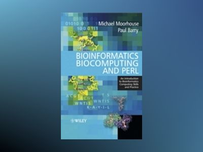 Bioinformatics, Biocomputing and Perl: An Introduction to Bioinformatics Co av Michael Moorhouse