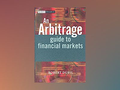 An Arbitrage Guide to Financial Markets av Robert Dubil