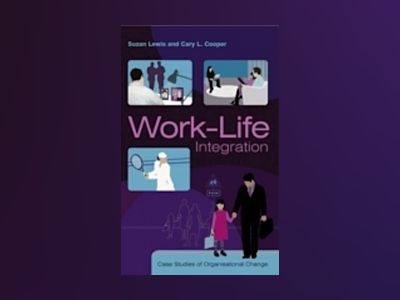 Work-Life Integration: Case Studies of Organisational Change av Suzan Lewis
