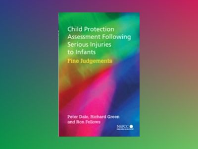 Child Protection Assessment Following Serious Injuries to Children: Fine Ju av Peter Dale